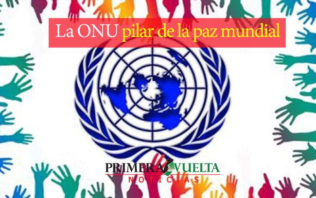 La ONU pilar de la paz mundial