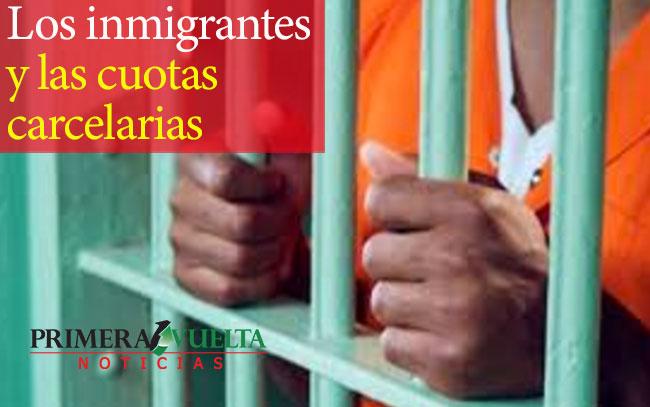Los inmigrantes y las cuotas carcelarias